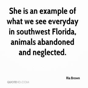 Ria Brown  - She is an example of what we see everyday in southwest Florida, animals abandoned and neglected.