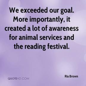 Ria Brown  - We exceeded our goal. More importantly, it created a lot of awareness for animal services and the reading festival.
