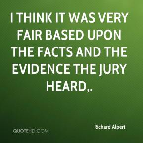 Richard Alpert  - I think it was very fair based upon the facts and the evidence the jury heard.