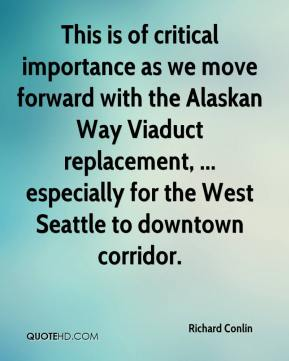 Richard Conlin  - This is of critical importance as we move forward with the Alaskan Way Viaduct replacement, ... especially for the West Seattle to downtown corridor.