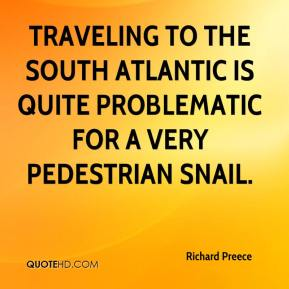 Richard Preece  - Traveling to the South Atlantic is quite problematic for a very pedestrian snail.