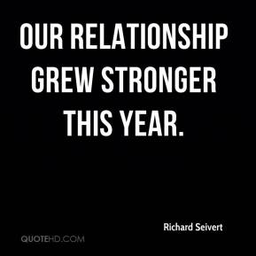 Richard Seivert  - Our relationship grew stronger this year.