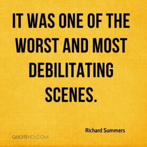 Richard Summers  - It was one of the worst and most debilitating scenes.