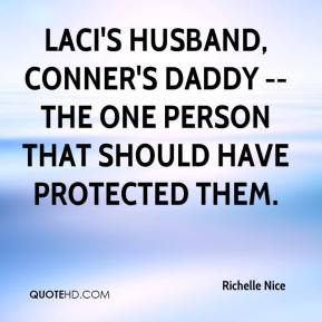 Richelle Nice  - Laci's husband, Conner's daddy -- the one person that should have protected them.