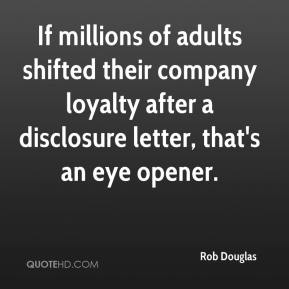 Rob Douglas  - If millions of adults shifted their company loyalty after a disclosure letter, that's an eye opener.