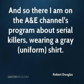 And so there I am on the A&E channel's program about serial killers, wearing a gray (uniform) shirt.