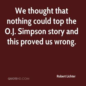 Robert Lichter  - We thought that nothing could top the O.J. Simpson story and this proved us wrong.