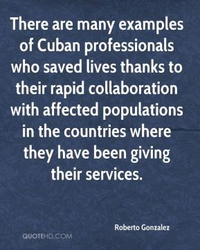 Roberto Gonzalez  - There are many examples of Cuban professionals who saved lives thanks to their rapid collaboration with affected populations in the countries where they have been giving their services.