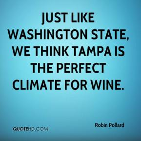 Robin Pollard  - Just like Washington state, we think Tampa is the perfect climate for wine.