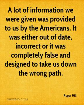 A lot of information we were given was provided to us by the Americans. It was either out of date, incorrect or it was completely false and designed to take us down the wrong path.