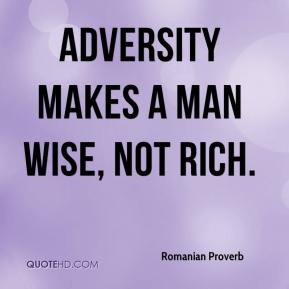 Adversity makes a man wise, not rich.