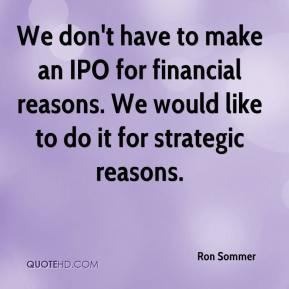 Ron Sommer  - We don't have to make an IPO for financial reasons. We would like to do it for strategic reasons.