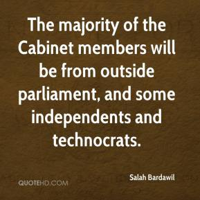 Salah Bardawil  - The majority of the Cabinet members will be from outside parliament, and some independents and technocrats.