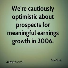 Sam Scott  - We're cautiously optimistic about prospects for meaningful earnings growth in 2006.
