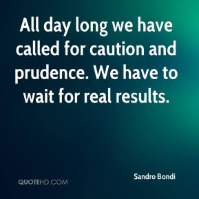 Sandro Bondi  - All day long we have called for caution and prudence. We have to wait for real results.