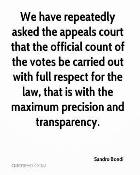 Sandro Bondi  - We have repeatedly asked the appeals court that the official count of the votes be carried out with full respect for the law, that is with the maximum precision and transparency.