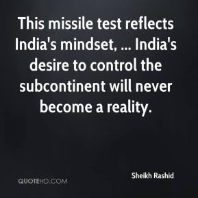 This missile test reflects India's mindset, ... India's desire to control the subcontinent will never become a reality.