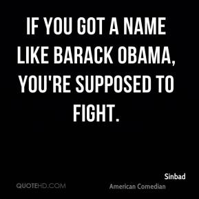 Sinbad - If you got a name like Barack Obama, you're supposed to fight.