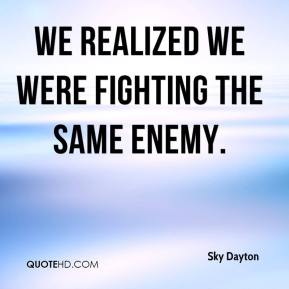 Sky Dayton  - We realized we were fighting the same enemy.