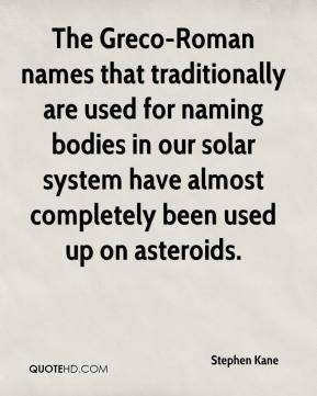 Stephen Kane  - The Greco-Roman names that traditionally are used for naming bodies in our solar system have almost completely been used up on asteroids.
