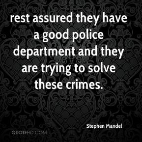Stephen Mandel  - rest assured they have a good police department and they are trying to solve these crimes.