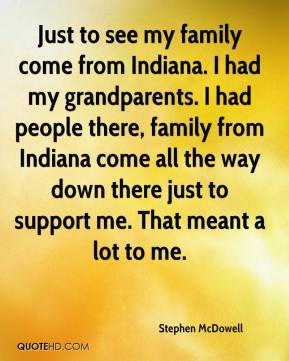 Just to see my family come from Indiana. I had my grandparents. I had people there, family from Indiana come all the way down there just to support me. That meant a lot to me.