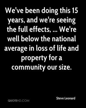 Steve Leonard  - We've been doing this 15 years, and we're seeing the full effects, ... We're well below the national average in loss of life and property for a community our size.