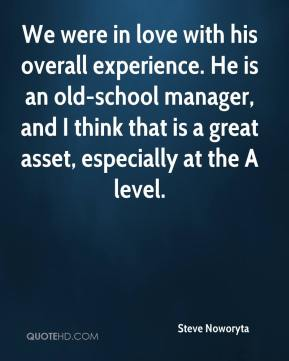 We were in love with his overall experience. He is an old-school manager, and I think that is a great asset, especially at the A level.