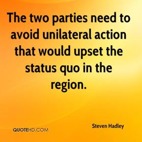 Steven Hadley  - The two parties need to avoid unilateral action that would upset the status quo in the region.