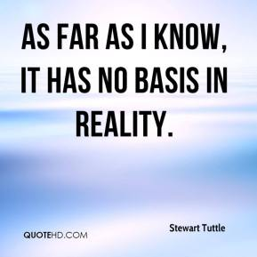 Stewart Tuttle  - As far as I know, it has no basis in reality.