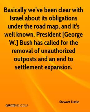 Stewart Tuttle  - Basically we've been clear with Israel about its obligations under the road map, and it's well known. President [George W.] Bush has called for the removal of unauthorized outposts and an end to settlement expansion.