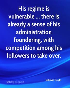 His regime is vulnerable ... there is already a sense of his administration foundering, with competition among his followers to take over.