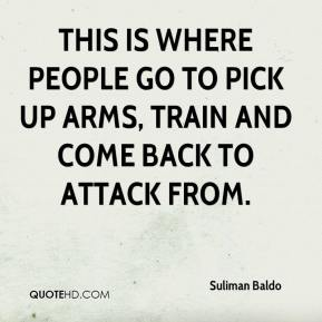 Suliman Baldo  - This is where people go to pick up arms, train and come back to attack from.