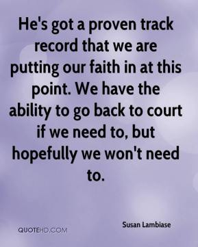 Susan Lambiase  - He's got a proven track record that we are putting our faith in at this point. We have the ability to go back to court if we need to, but hopefully we won't need to.