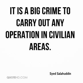 Syed Salahuddin  - It is a big crime to carry out any operation in civilian areas.