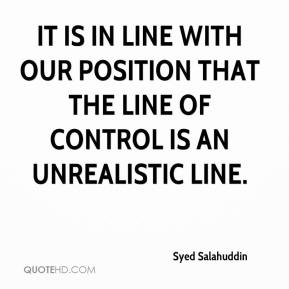 Syed Salahuddin  - It is in line with our position that the Line of Control is an unrealistic line.