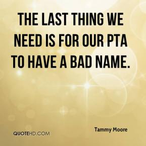 The last thing we need is for our PTA to have a bad name.