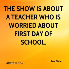 The show is about a teacher who is worried about first day of school.