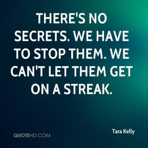 Tara Kelly  - There's no secrets. We have to stop them. We can't let them get on a streak.