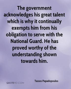 Tassos Papadopoulos  - The government acknowledges his great talent which is why it continually exempts him from his obligation to serve with the National Guard. He has proved worthy of the understanding shown towards him.