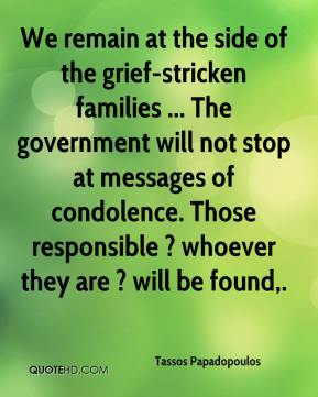 Tassos Papadopoulos  - We remain at the side of the grief-stricken families ... The government will not stop at messages of condolence. Those responsible ? whoever they are ? will be found.