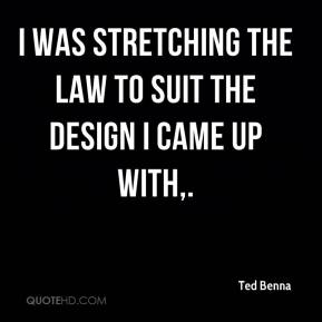Ted Benna  - I was stretching the law to suit the design I came up with.