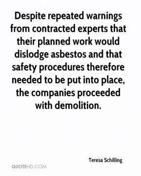 Teresa Schilling  - Despite repeated warnings from contracted experts that their planned work would dislodge asbestos and that safety procedures therefore needed to be put into place, the companies proceeded with demolition.