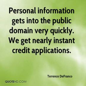 Terrence DeFranco  - Personal information gets into the public domain very quickly. We get nearly instant credit applications.
