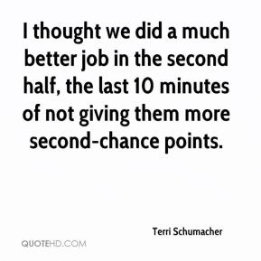 Terri Schumacher  - I thought we did a much better job in the second half, the last 10 minutes of not giving them more second-chance points.