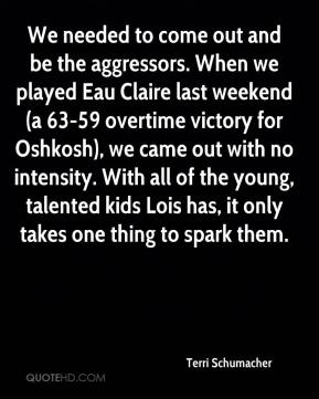 We needed to come out and be the aggressors. When we played Eau Claire last weekend (a 63-59 overtime victory for Oshkosh), we came out with no intensity. With all of the young, talented kids Lois has, it only takes one thing to spark them.