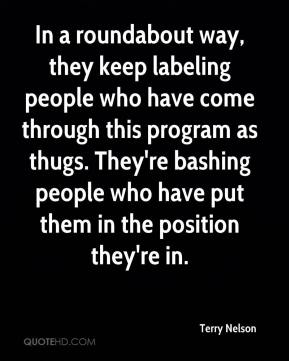 In a roundabout way, they keep labeling people who have come through this program as thugs. They're bashing people who have put them in the position they're in.