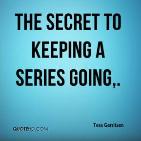 Tess Gerritsen  - The secret to keeping a series going.