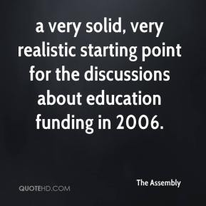 The Assembly  - a very solid, very realistic starting point for the discussions about education funding in 2006.