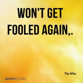 The Who  - Won't Get Fooled Again.